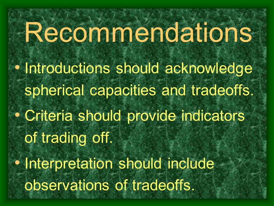 Recommendations Introductions should acknowledge spherical capacities and tradeoffs. Criteria should provide indicators of trading off. Interpretation
