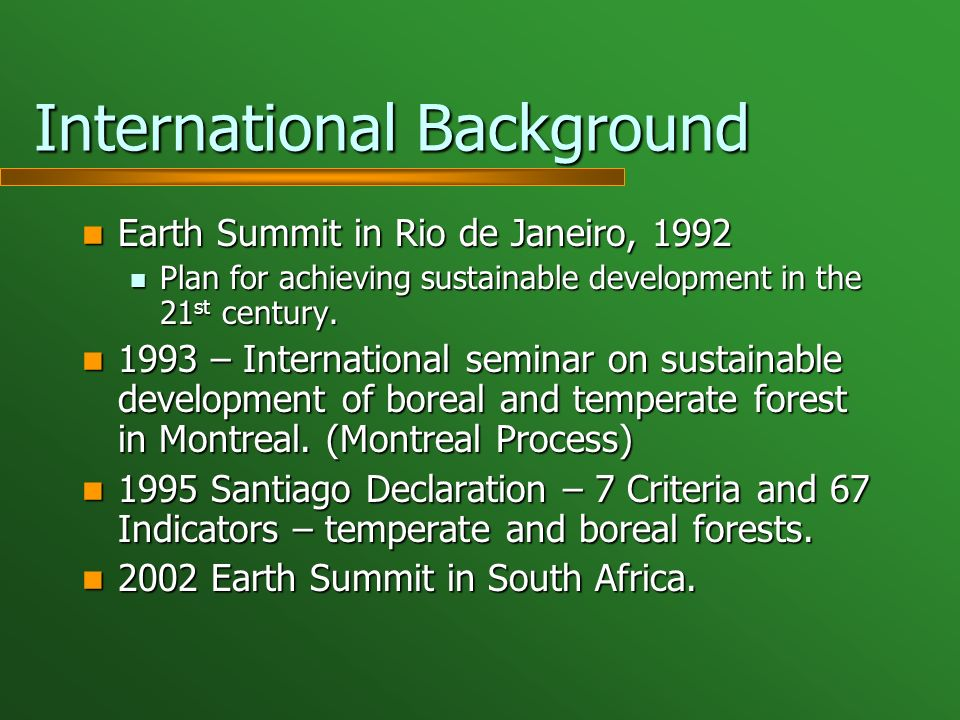 International Background Earth Summit in Rio de Janeiro, 1992 Earth Summit in Rio de Janeiro, 1992 Plan for achieving sustainable development in the 21 st century.