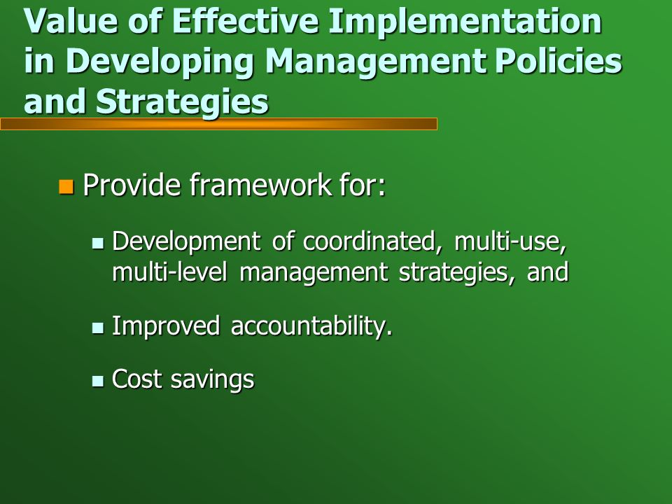 Provide framework for: Provide framework for: Development of coordinated, multi-use, multi-level management strategies, and Development of coordinated, multi-use, multi-level management strategies, and Improved accountability.