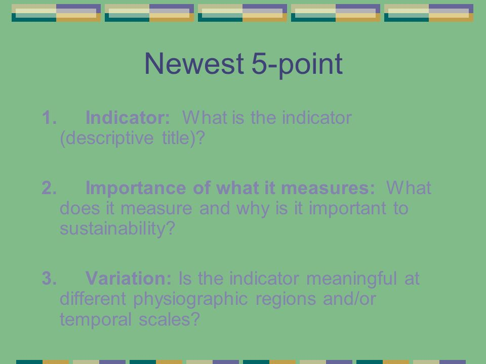 Newest 5-point 1. Indicator: What is the indicator (descriptive title)? 2. Importance of what it measures: What does it measure and why is it importan