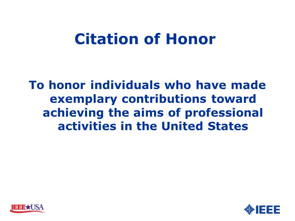 To honor individuals who have made exemplary contributions toward achieving the aims of professional activities in the United States Citation of Honor