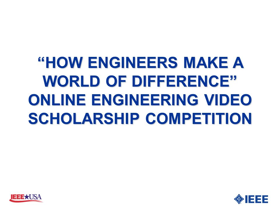 HOW ENGINEERS MAKE A WORLD OF DIFFERENCE ONLINE ENGINEERING VIDEO SCHOLARSHIP COMPETITION