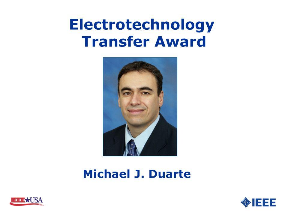 Electrotechnology Transfer Award Michael J. Duarte