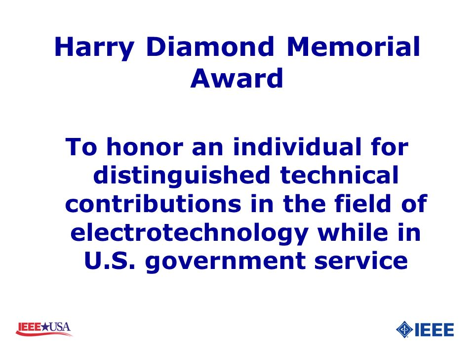 Harry Diamond Memorial Award To honor an individual for distinguished technical contributions in the field of electrotechnology while in U.S. governme