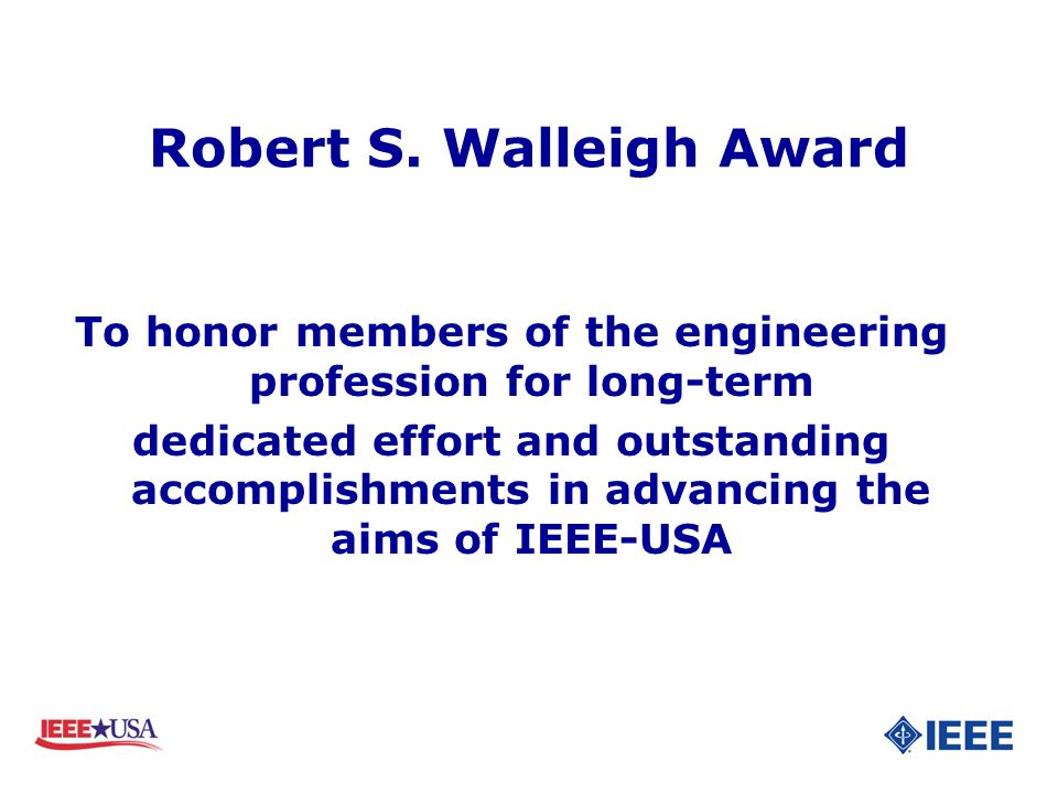 Robert S. Walleigh Award To honor members of the engineering profession for long-term dedicated effort and outstanding accomplishments in advancing th