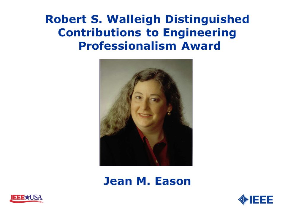 Robert S. Walleigh Distinguished Contributions to Engineering Professionalism Award Jean M. Eason