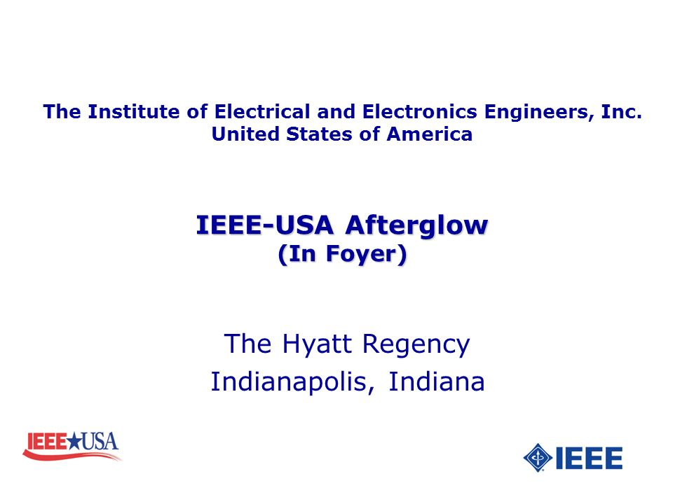 The Hyatt Regency Indianapolis, Indiana IEEE-USA Afterglow (In Foyer) The Institute of Electrical and Electronics Engineers, Inc. United States of Ame