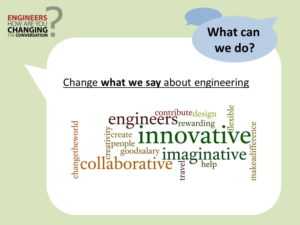 Change what we say about engineering What can we do