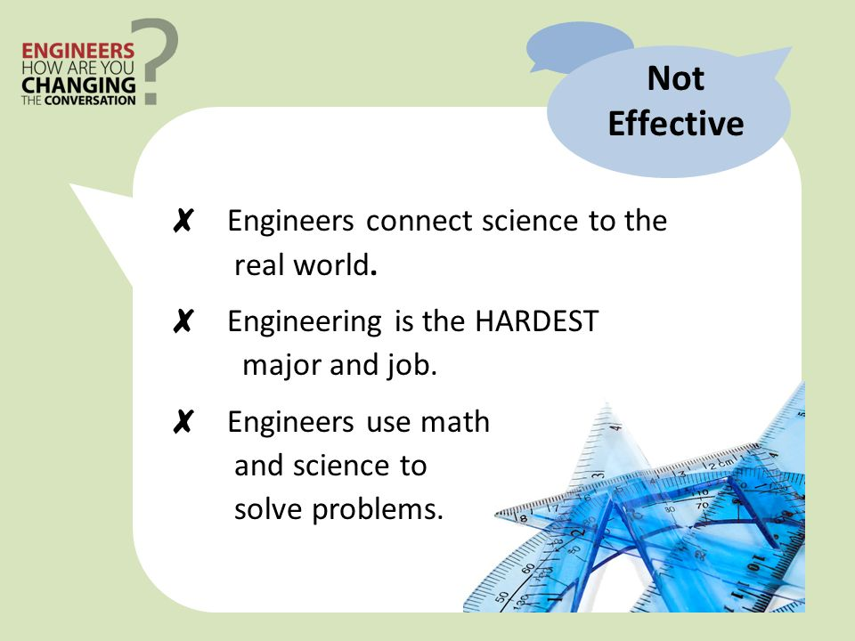 Not Effective Engineers connect science to the real world.