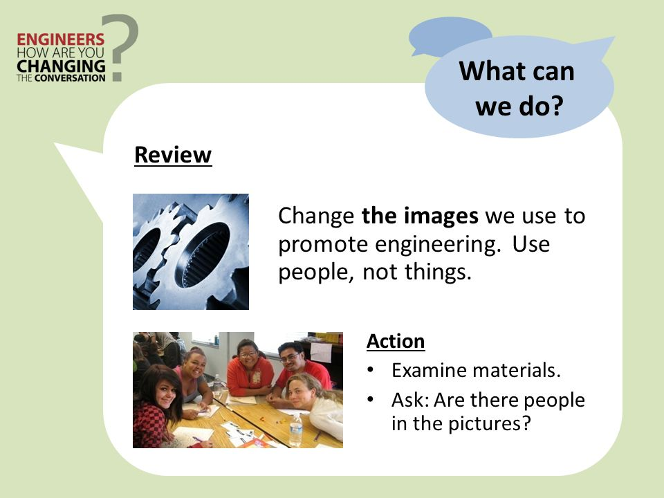 Review What can we do. Change the images we use to promote engineering.
