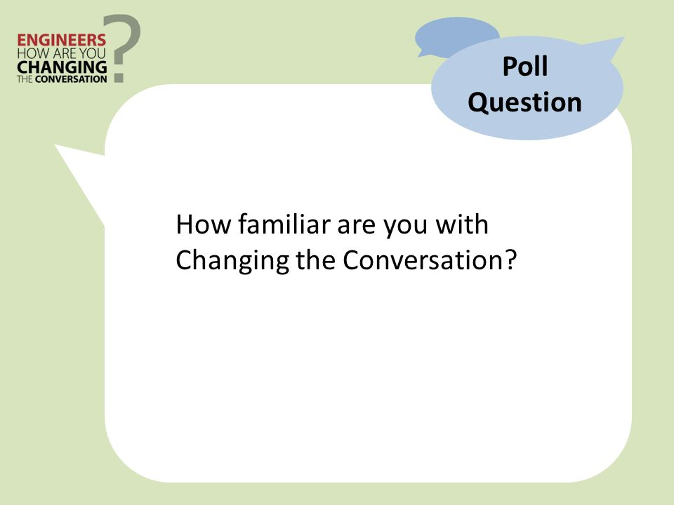 Poll Question How familiar are you with Changing the Conversation