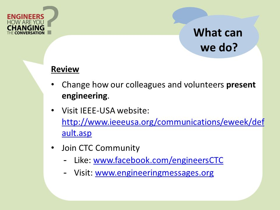 What can we do. Review Change how our colleagues and volunteers present engineering.