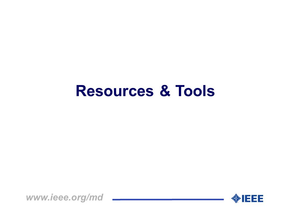 Resources & Tools www.ieee.org/md