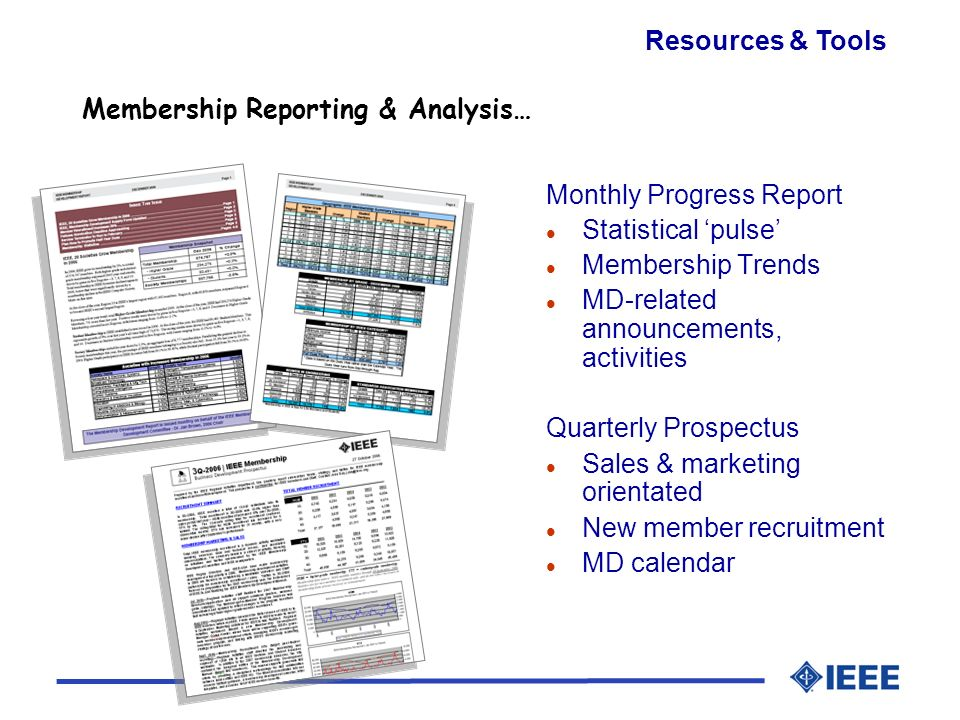 Membership Reporting & Analysis… Resources & Tools Monthly Progress Report l Statistical pulse l Membership Trends l MD-related announcements, activities Quarterly Prospectus l Sales & marketing orientated l New member recruitment l MD calendar