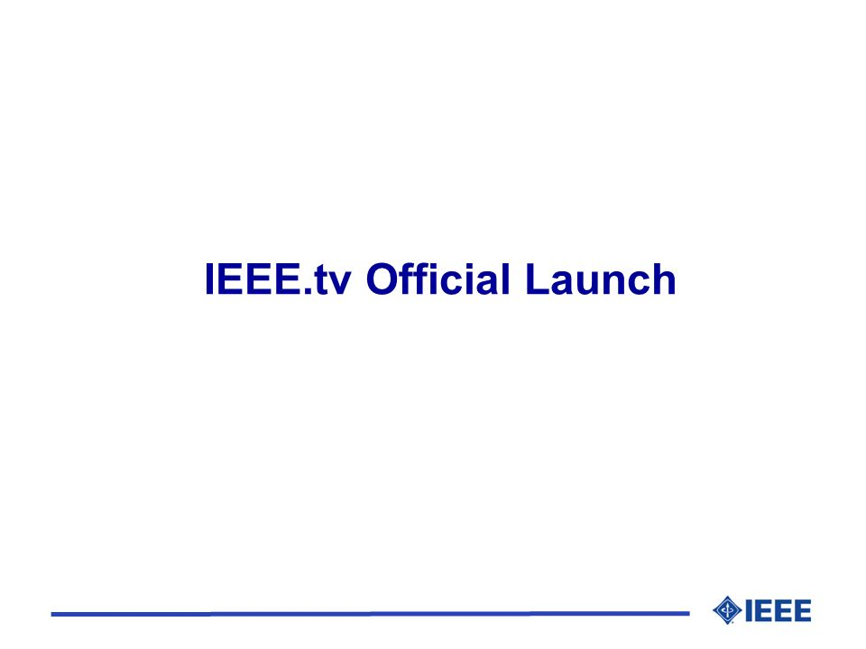 IEEE.tv Official Launch