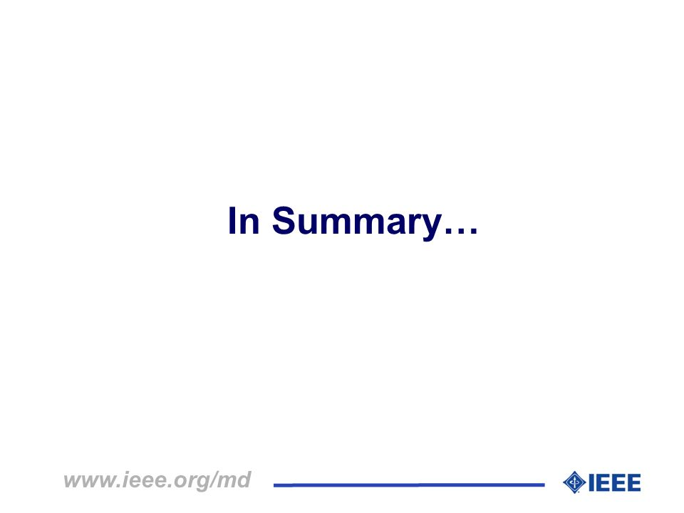 In Summary… www.ieee.org/md