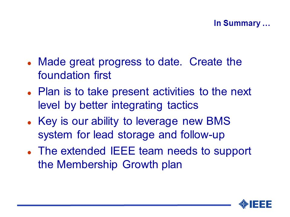 l Made great progress to date. Create the foundation first l Plan is to take present activities to the next level by better integrating tactics l Key