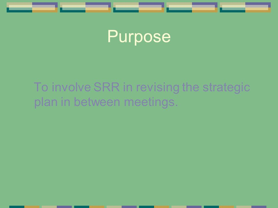 Purpose To involve SRR in revising the strategic plan in between meetings.