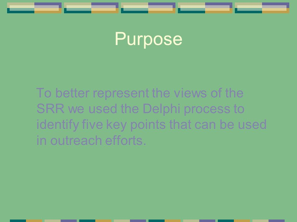 Purpose To better represent the views of the SRR we used the Delphi process to identify five key points that can be used in outreach efforts.