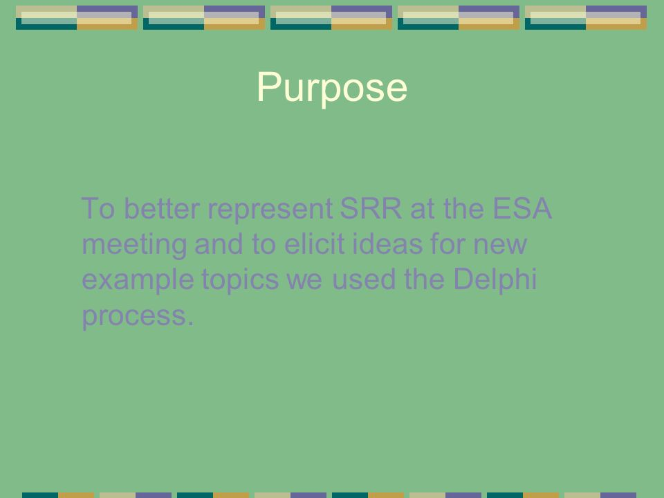 Purpose To better represent SRR at the ESA meeting and to elicit ideas for new example topics we used the Delphi process.