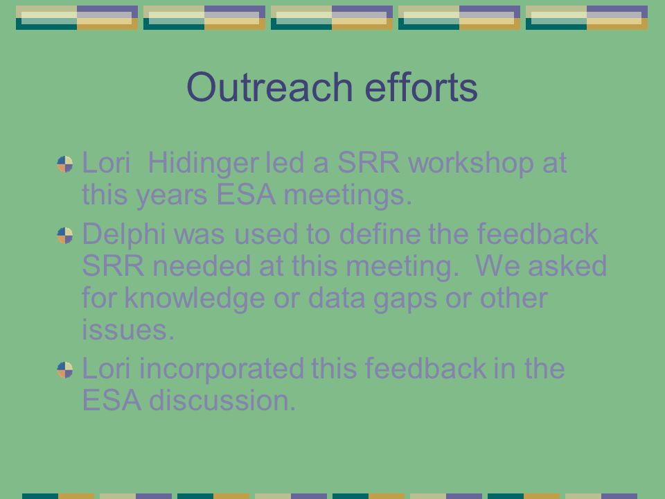 Outreach efforts Lori Hidinger led a SRR workshop at this years ESA meetings.