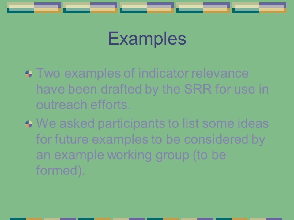 Examples Two examples of indicator relevance have been drafted by the SRR for use in outreach efforts.