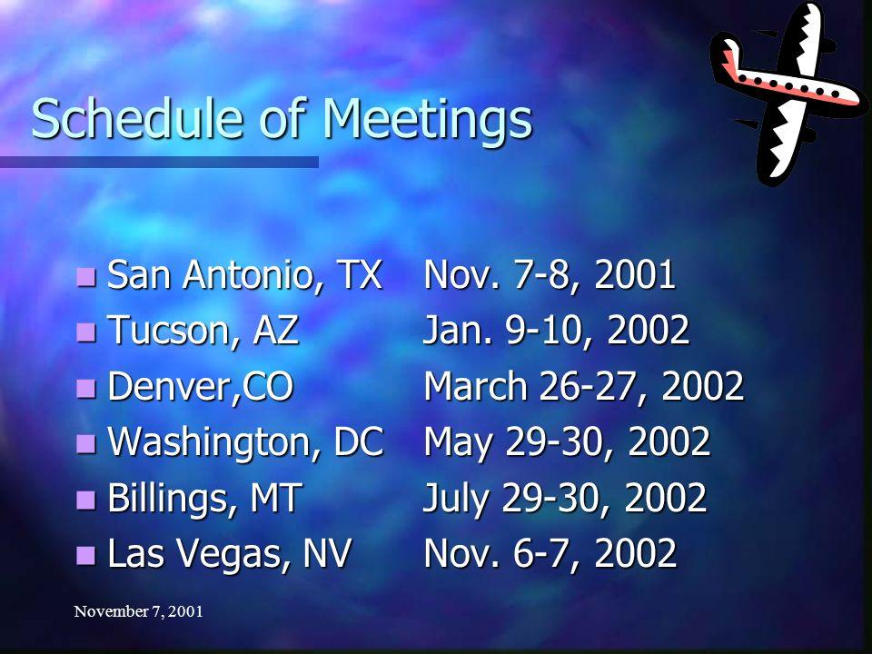 November 7, 2001 Schedule of Meetings San Antonio, TXNov. 7-8, 2001 San Antonio, TXNov. 7-8, 2001 Tucson, AZJan. 9-10, 2002 Tucson, AZJan. 9-10, 2002