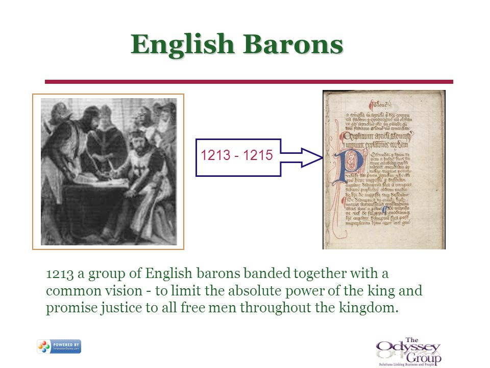 English Barons 1213 a group of English barons banded together with a common vision - to limit the absolute power of the king and promise justice to al