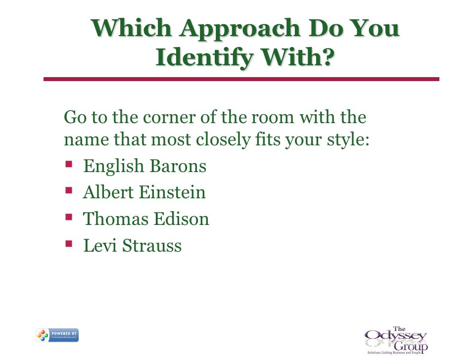 Which Approach Do You Identify With? Go to the corner of the room with the name that most closely fits your style: English Barons Albert Einstein Thom