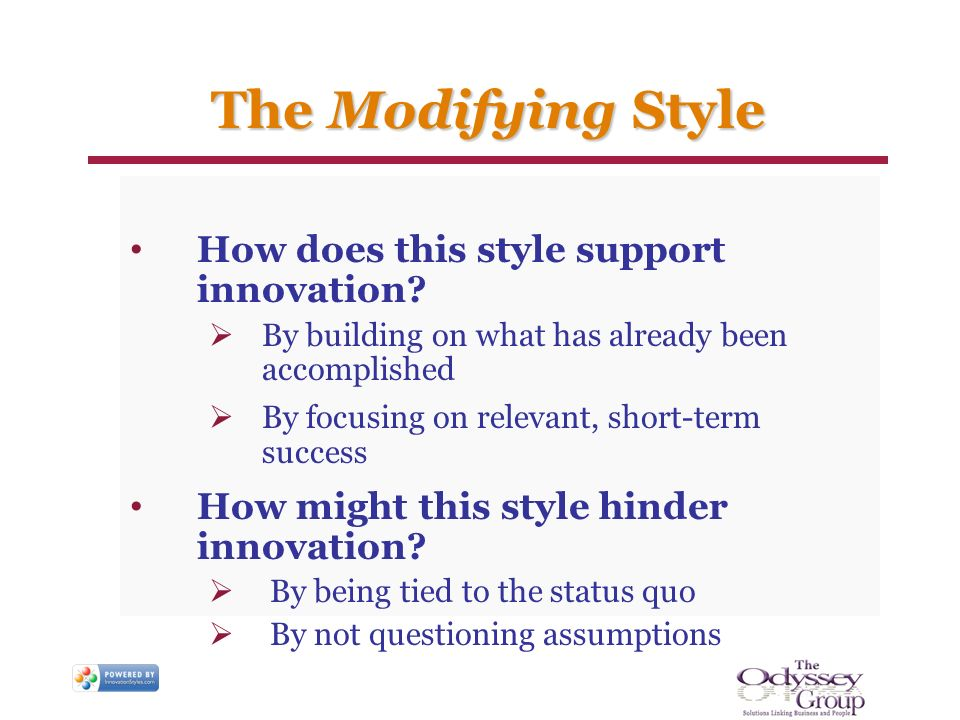 The Modifying Style How does this style support innovation? By building on what has already been accomplished By focusing on relevant, short-term succ
