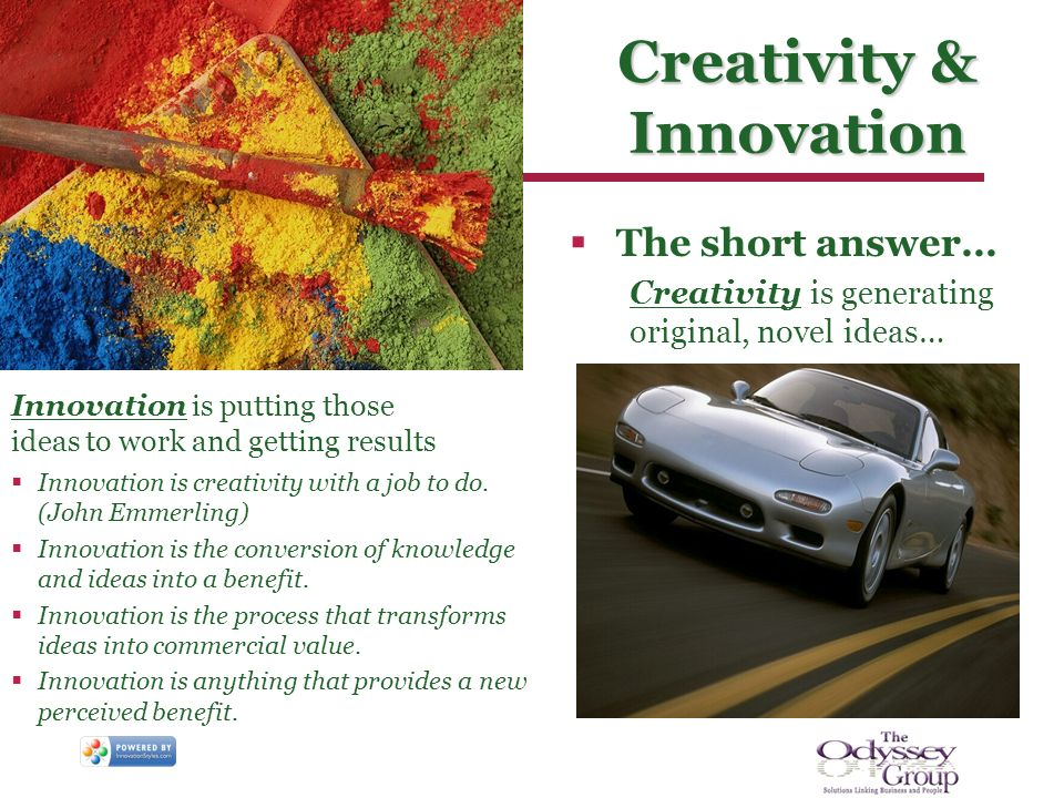 Creativity & Innovation The short answer… Creativity is generating original, novel ideas… Innovation is putting those ideas to work and getting result