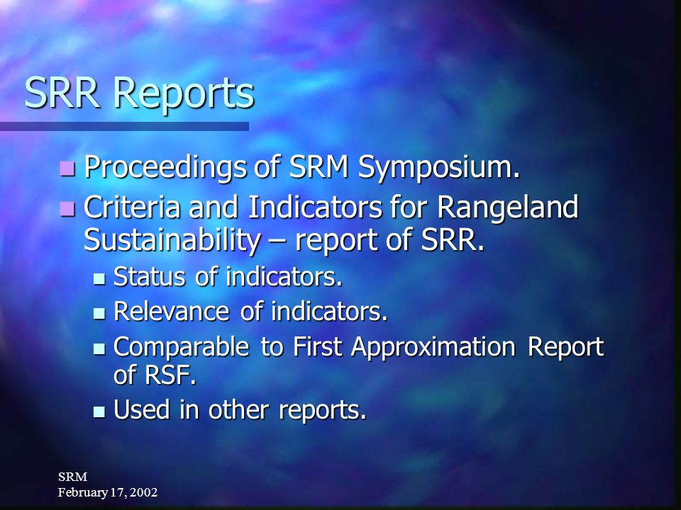 SRM February 17, 2002 Outreach Inform rangeland sustainability stakeholders of SRR efforts.