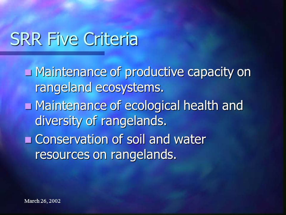 March 26, 2002 SRR Five Criteria Maintenance of productive capacity on rangeland ecosystems.