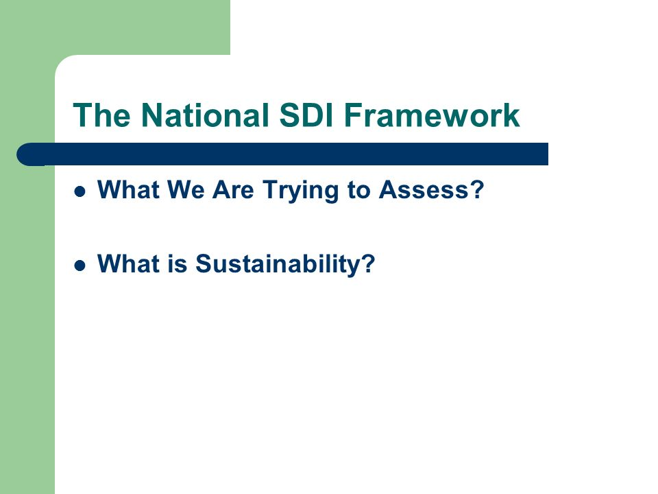 The National SDI Framework What We Are Trying to Assess What is Sustainability