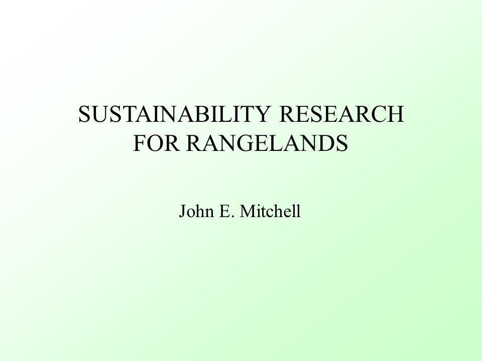 SUSTAINABILITY RESEARCH FOR RANGELANDS John E. Mitchell