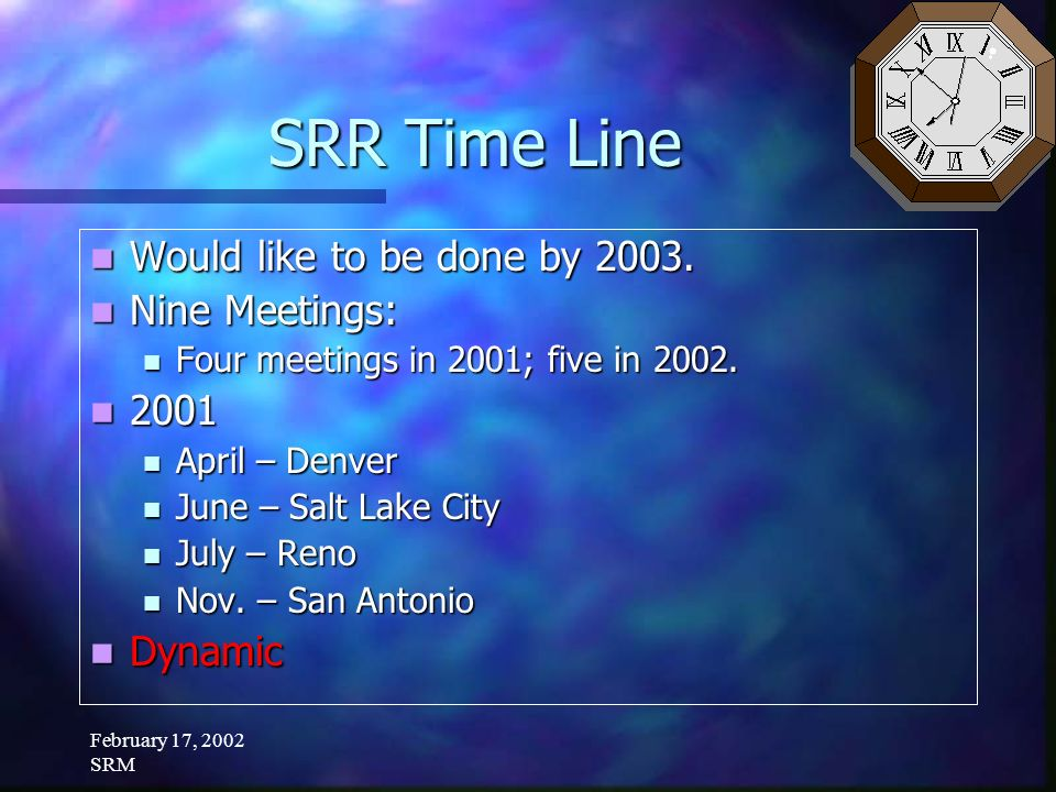 February 17, 2002 SRM SRR Time Line Would like to be done by 2003.