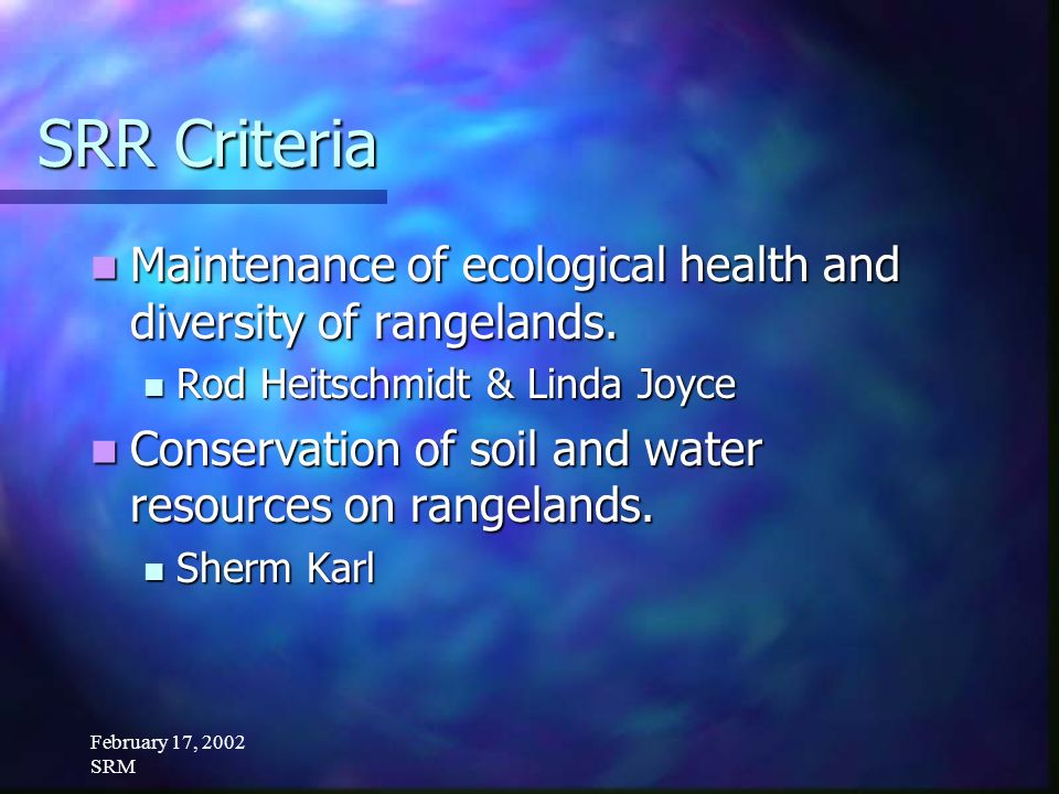 February 17, 2002 SRM SRR Criteria Maintenance of ecological health and diversity of rangelands.