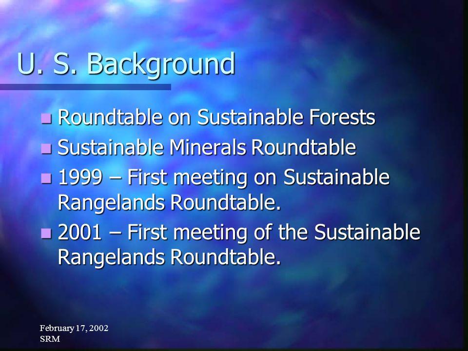 February 17, 2002 SRM U. S. Background Roundtable on Sustainable Forests Roundtable on Sustainable Forests Sustainable Minerals Roundtable Sustainable