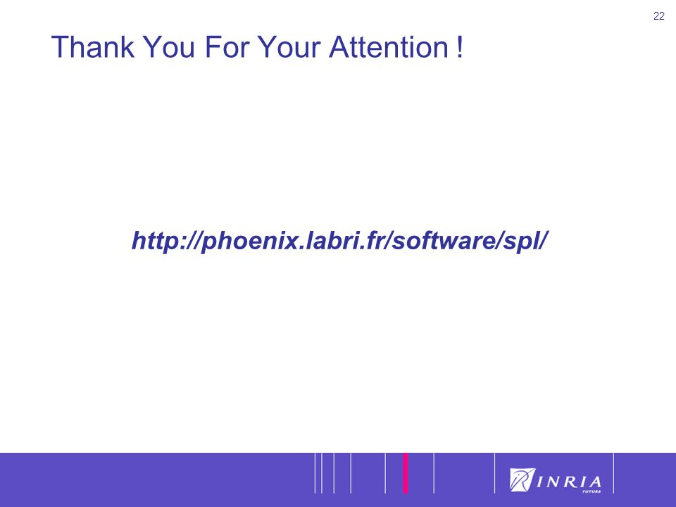 22 Thank You For Your Attention ! http://phoenix.labri.fr/software/spl/