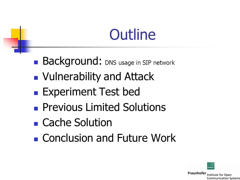 Outline Background: DNS usage in SIP network Vulnerability and Attack Experiment Test bed Previous Limited Solutions Cache Solution Conclusion and Fut