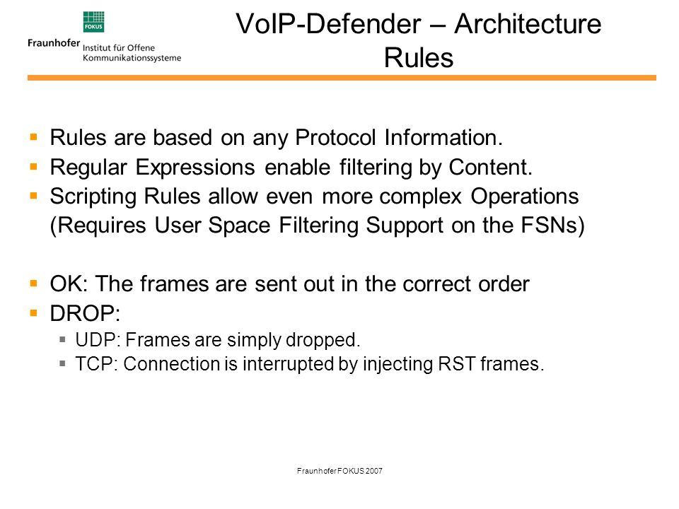 Fraunhofer FOKUS 2007 VoIP-Defender – Architecture Rules Rules are based on any Protocol Information.