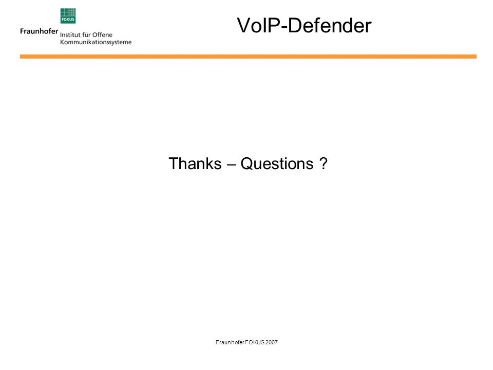 Fraunhofer FOKUS 2007 VoIP-Defender Thanks – Questions