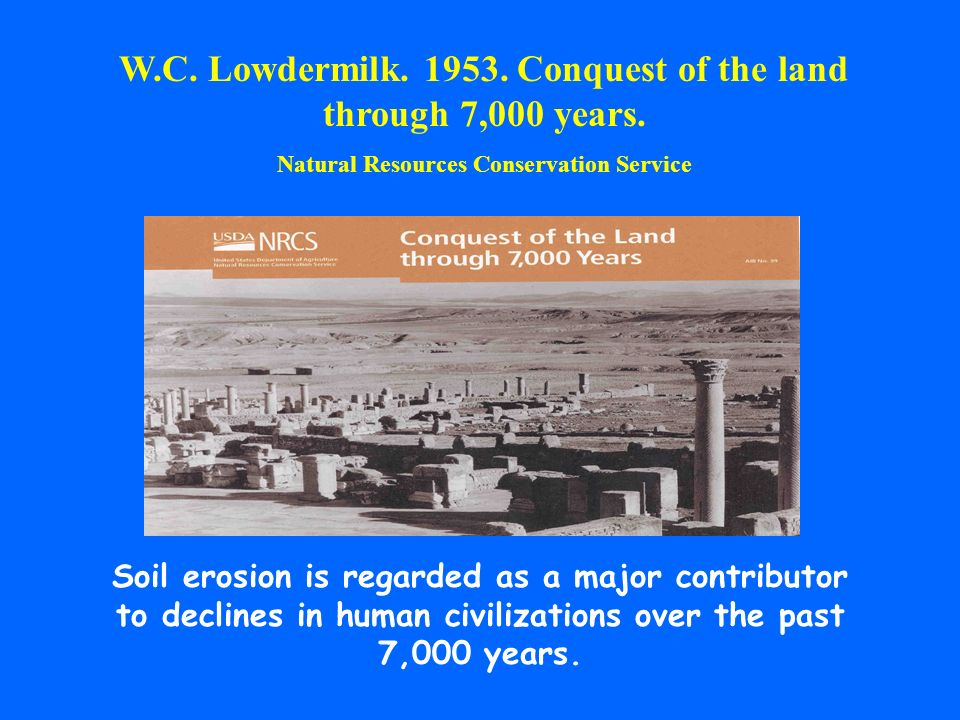 W.C. Lowdermilk. 1953. Conquest of the land through 7,000 years. Natural Resources Conservation Service Soil erosion is regarded as a major contributo