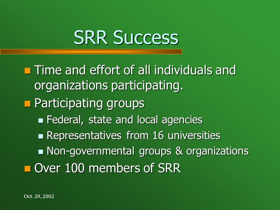 Oct. 29, 2002 SRR Success Time and effort of all individuals and organizations participating.