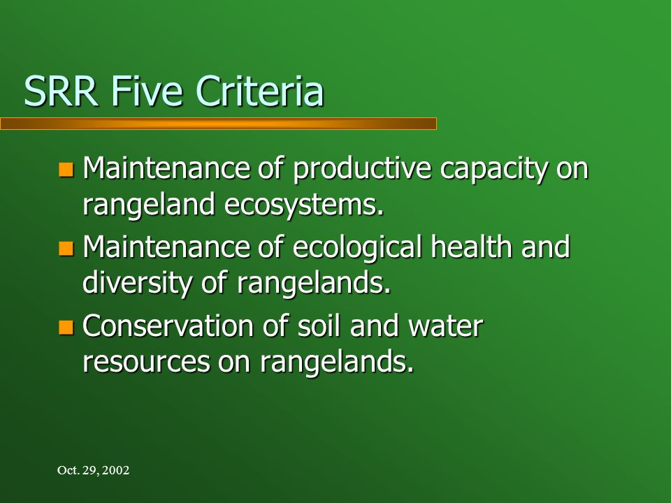 Oct. 29, 2002 SRR Five Criteria Maintenance of productive capacity on rangeland ecosystems.
