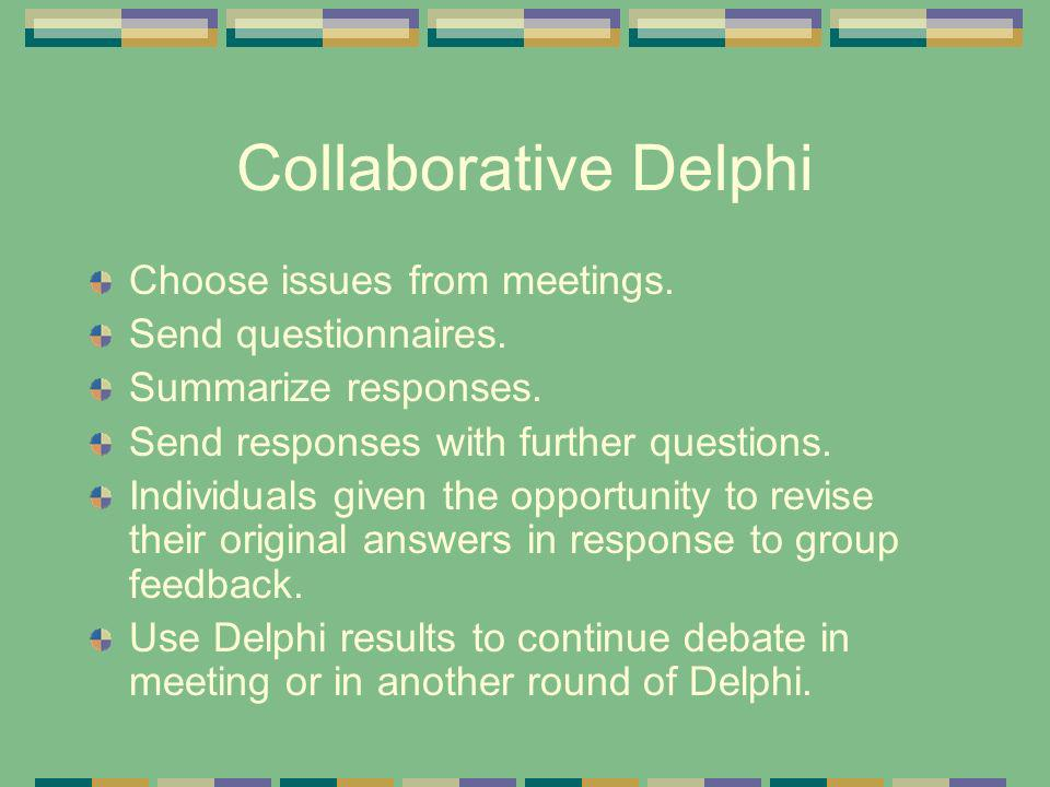 Collaborative Delphi Choose issues from meetings. Send questionnaires. Summarize responses. Send responses with further questions. Individuals given t