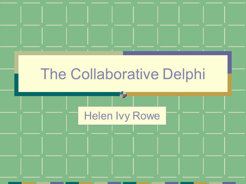 The Collaborative Delphi Helen Ivy Rowe