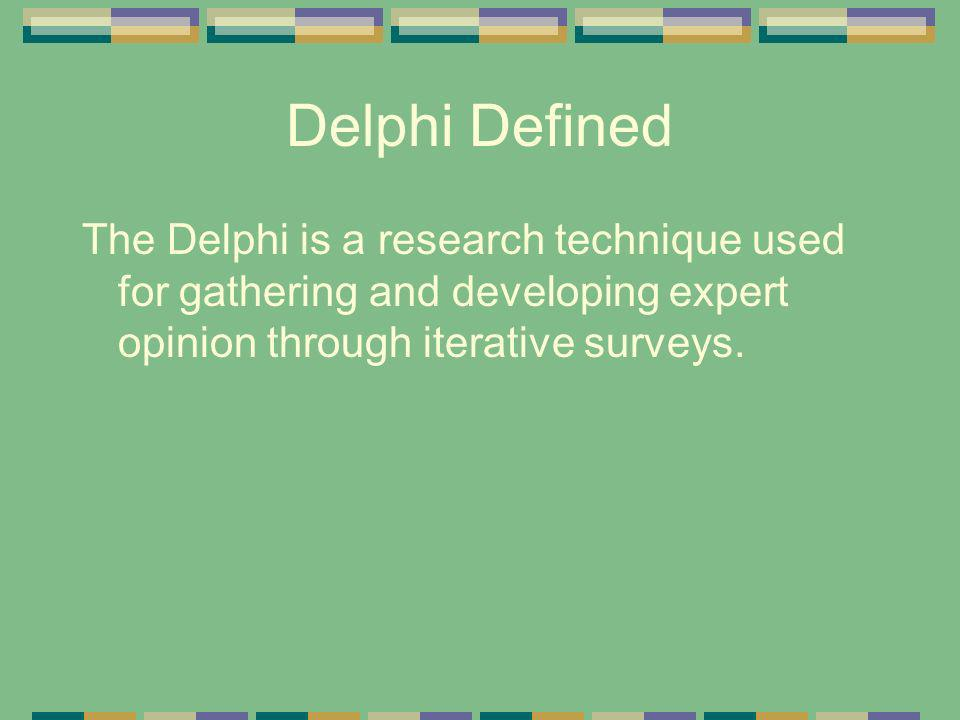 Delphi Defined The Delphi is a research technique used for gathering and developing expert opinion through iterative surveys.