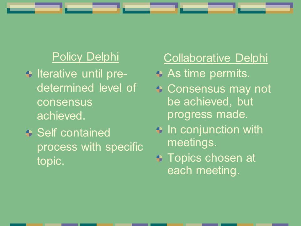 Policy Delphi Iterative until pre- determined level of consensus achieved.
