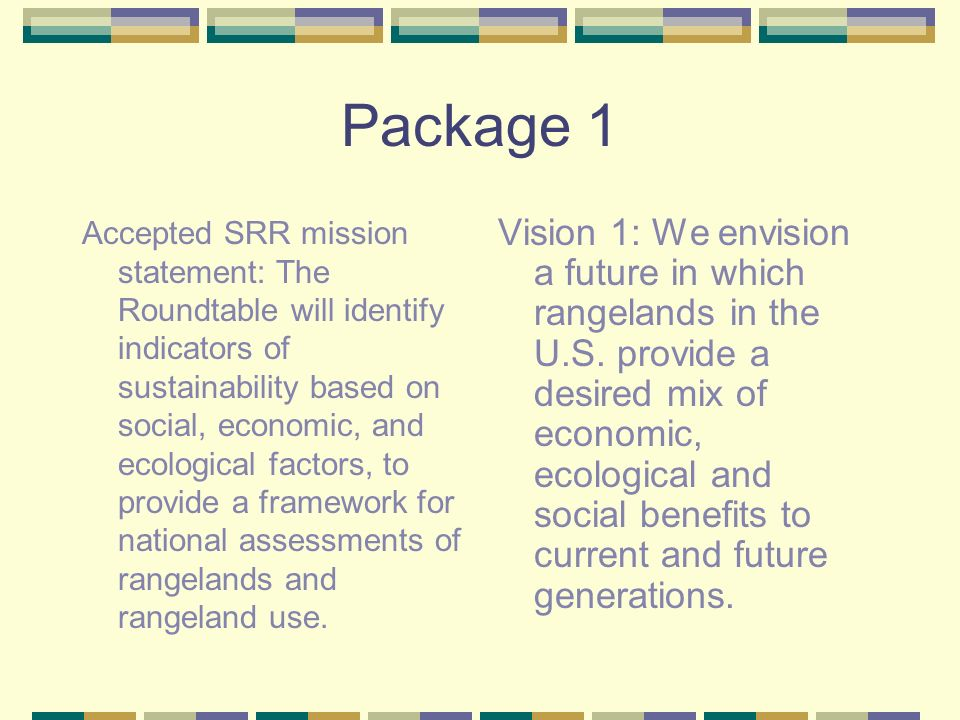 Package 1 Accepted SRR mission statement: The Roundtable will identify indicators of sustainability based on social, economic, and ecological factors,